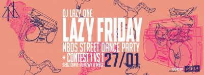Lazy Friday: NBDS Street Dance Party w Nadziei/27.01/Lista fb free 23